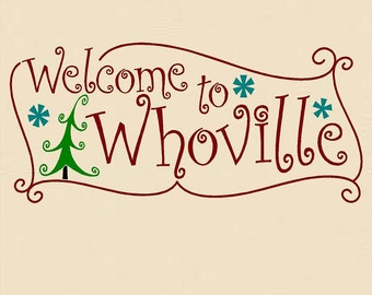 "Welcome to Whoville (Christmas Holiday Vinyl Wall decal)-13""H x 30""W- Custom Vinyl Wall Decal lettering Graphic art mural"
