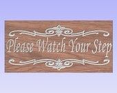 "Custom Engraved  ""Please watch your step"" Sign 7 1/2 X 15"