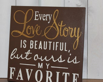 Every LOVE STORY is Beautiful Sign/Wedding Sign/Anniversary/Romantic Sign/Brown/Ivory/Gold