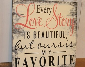 Every LOVE STORY is Beautiful Sign/Wedding Sign/Anniversary/Romantic Sign/Black/Coral/Wood Sign/Rustic