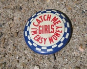 "Vintage Pin Pin Back Lithograph ""Catch Me Girls I'm Easy Money"" 1940-1950's"