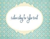 Custom Listing for Tyler Ernst
