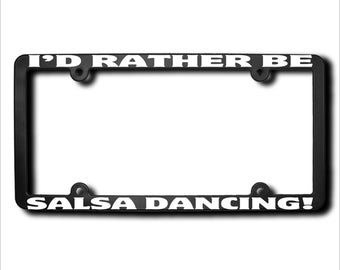 I'd Rather Be Salsa Dancing License Plate Frame (T) Made in USA