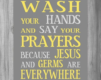 Wash Your Hands Say Your Prayers Bathroom Art Yellow Gray Print or Canvas 8x10 11x14 or CUSTOM COLORS Home Decor