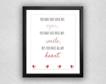 "Heart ""You May Not Have My Eyes, You May Not Have My Smile, But You Have All My Heart"" Adoption Quote Printable. Pink. 8x10."