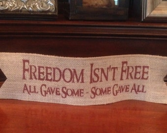 Primitive Wired Burlap Banner Freedom Isn't Free All Gave Some - Some Gave All Patriotic Decor
