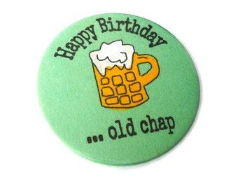 Happy birthday, old chap,  38mm badge