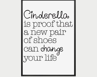 Cinderella Is Proof That A Pair of Shoes Can Change Your Life - Print