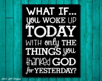 What If You Woke Up Today. Thanked God For Yesterday? Be Thankful Inspirational Sign. Christian Decor. Christian Wall Art. Christian Home