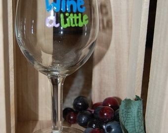 Wine A Little Hand Painted Wine Glass