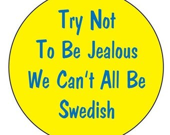 Scandinavian Magnet  Try not to be jealous we can't all be Swedish Norwegian Finnish or Danish