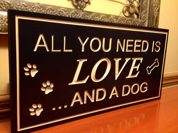 Custom Wood Sign All You Need Is Love And A Dog Quote