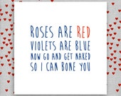 Roses are red, violets are blue, now go and get naked, so I can BONE you. Funny Rude Valentine's Day Card.Boyfriend.Girlfriend.Husband.Wife.