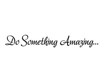 Do Something Amazing, inspirational quote, inspirational wall art, inspirational wall decal, inspirational wall decal quote, D00266.