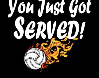 You Just got SERVED!  Volleyball shirt with graphic
