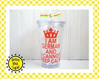 Personalized Acrylic Cup Lg - I Am German and I Cannot Keep Calm - OR Choose Italian, French, Greek, Portuguese, Latino or Whatever Works