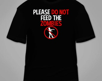 Please Do Not Feed The Zombies T-Shirt. Funny