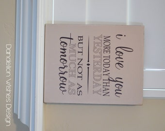 I Love You More Today Than Yesterday, But Not as Much as Tomorrow;  8x10  Sign for Sweet heart, Anniversary, Valentines Day