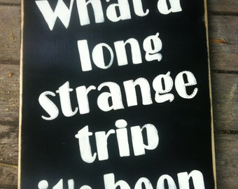 What a Long Strange Trip It's Been - Hand painted wooden sign - Greatful Dead inspired