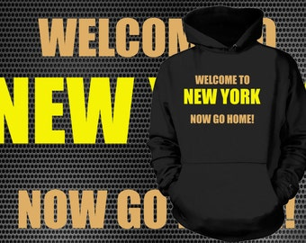 Welcome To New York Now Go Home Hooded Sweatshirt Funny Hoodie