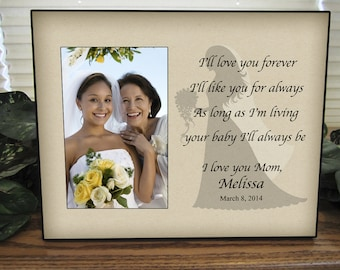 Mother Daughter Wedding Frame Bride Personalized Picture Frame I'll love you forever, I'll like you for always