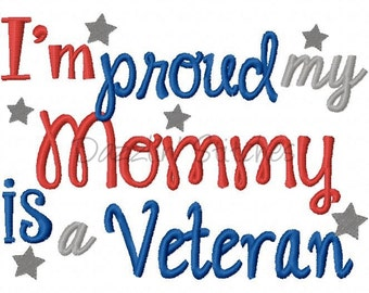 Military Homecoming July 4th Embroidery Design Proud my Mommy is a Veteran Digital Instant Download 4x4, 5x7 and 6x10
