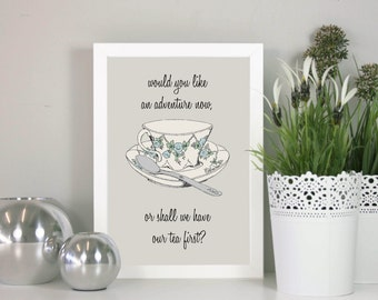 Would you like an adventure now, or shall we have our tea first? Cute quote for a dining room, vintage tea party