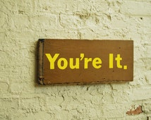 Hand Painted Wooden Sign, You're It, Handmade Sign on Reclaimed Wood, Yellow Ocher, Aqua