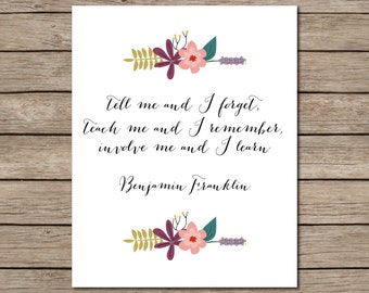 Benjamin Franklin Quote Printable - INSTANT DOWNLOAD Printable - tell me and I forget - teach me and I remember - involve me and I learn