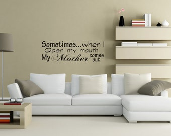 "Sometimes When I Open My Mouth My Mother Comes Out Removable Vinyl Wall Decal 33"" x 11"""