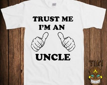 Funny T-shirt Gift For Uncle Trust Me I'm An Uncle Tshirt Tee Shirt Brother Niece Nephew Husband Uncle Funny College Humor Cool