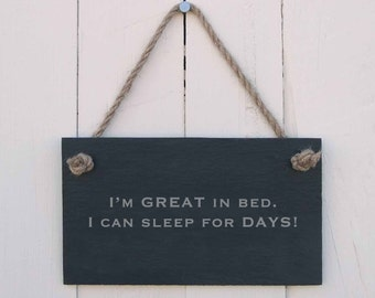 Slate Hanging Sign 'I'm Great In Bed. I Can Sleep For Days' (SR128)