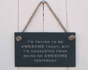 Slate Hanging Sign 'I'm Trying To Be Awesome Today, But I'm Still Exhausted From Being So Awesome Yesterday' (SR127)