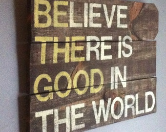 """Inspirational saying """" believe there is good in the world """" .. be the good, rustic pallet wood sign, wood wall art, farmhouse decor"""