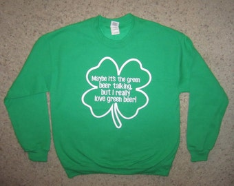 maybe it's the green beer talking but i really love t shirt funny irish sweatshirt st. patrick's day saint paddys fleece awesome new