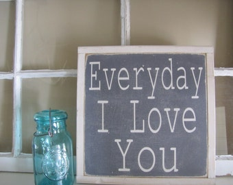 Everyday I Love You Wooden Sign Inspirational Wood Sign Word Art Rustic Art Hand Painted Sign