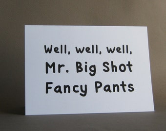 Funny Congratulations card, Praise, Kudos to Amazing Person, You're Awesome card – Mr. Big Shot Fancy Pants greeting card