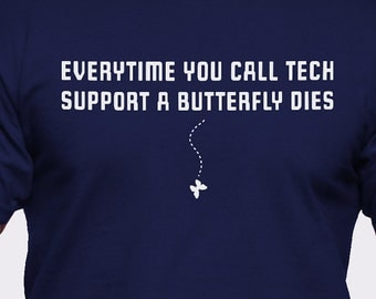 Everytime You Call Tech Support a Butterfly Dies T-Shirt