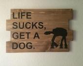 Life sucks, get a dog.  S...