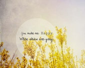 You Make Me Happy When Skies Are Gray . inspirational art . gray . nature . home decor . typographic print . love friendship . gift for mom