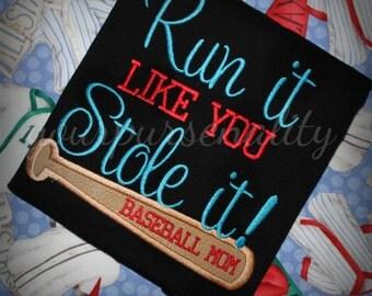 Run it like you stole it -- Baseball shirt -- Softball shirt -- tball shirt -- baseball mom -- baseball dad
