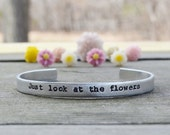 Just Look At The Flowers Bracelet - The Walking Dead - Under 25 - Cuff - Quote - TV - Pop Culture - Modern - Looks Like Silver