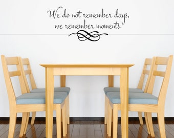 We do not Remember Days, We Remember Moments. Wall Decal