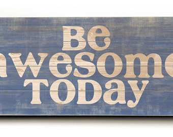 Be Awesome Today - Typography Art - Blue background on Slatted Paneled Wood Sign
