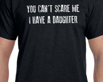 Husband Shirt You Can't Scare Me I Have a DAUGHTERS Mens T Shirt Dad Gift Valentines Day Wife Gift Awesome Dad Funny Tshirt
