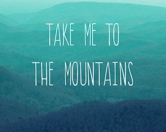 Inspirational Quote - Fine Art Photography, Take Me To The Mountains, typography, print, photo, wall decor, home decor, art, Blue Ridge