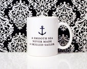 11oz Coffee Mug - A smooth sea never made a skilled sailor - Anchor - Nautical Coffee Mug