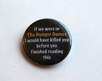 Hunger Games Inspired - Funny | 1.5 inch buttons, magnets or keychain