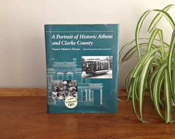 A Portrait of Historic Athens and Clarke County University of Georgia Press