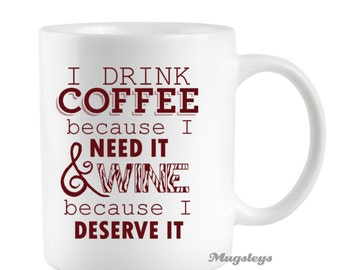 Fantastisch Funny Coffee Mug I Drink Coffee Because I Need It And Wine